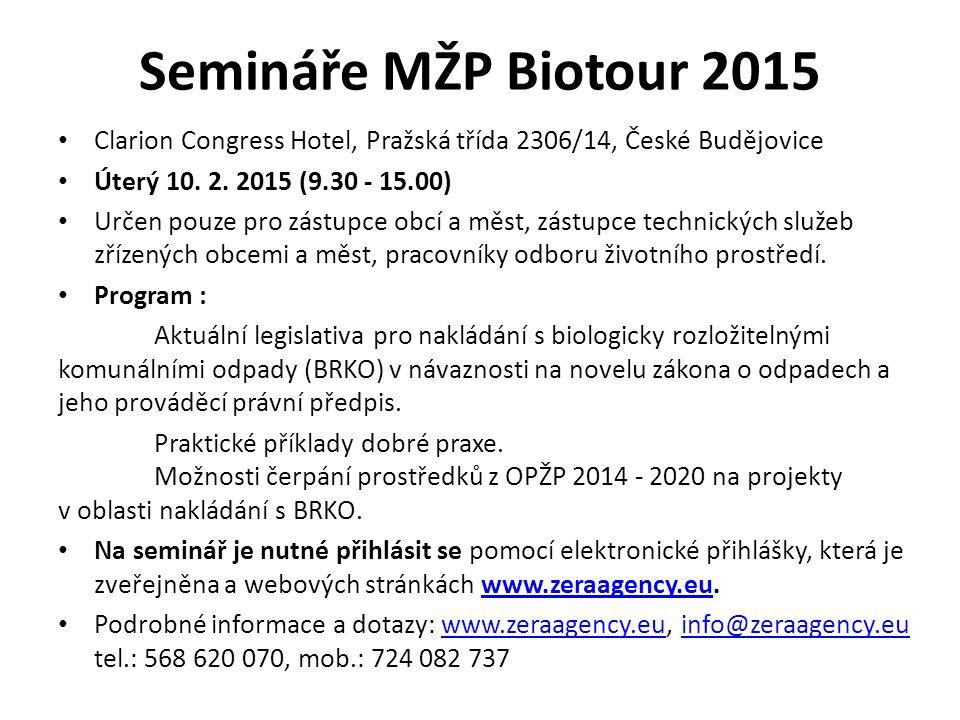 Semináře MŽP Biotour 2015 Clarion Congress Hotel, Pražská třída 2306/14, České Budějovice Úterý 10. 2. 2015 (9.30 - 15.00) Určen pouze pro zástupce ob