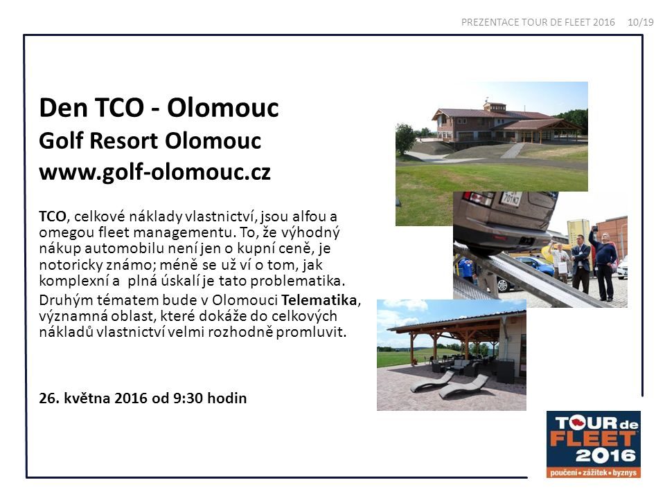 Den TCO - Olomouc Golf Resort Olomouc www.golf-olomouc.cz TCO, celkové náklady vlastnictví, jsou alfou a omegou fleet managementu.