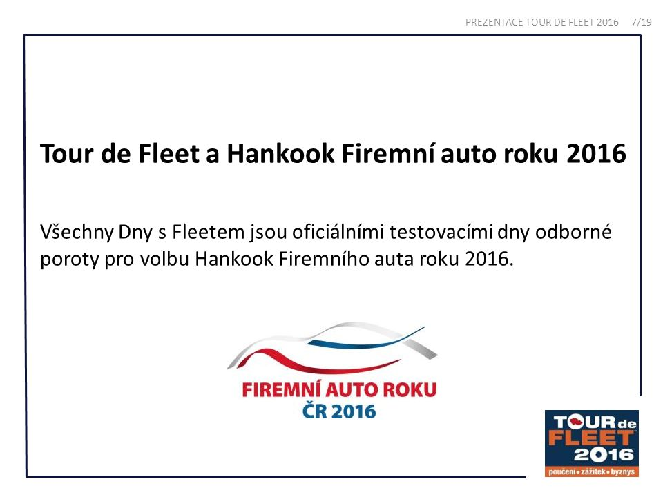 Tour de Fleet a Hankook Firemní auto roku 2016 Všechny Dny s Fleetem jsou oficiálními testovacími dny odborné poroty pro volbu Hankook Firemního auta roku 2016.