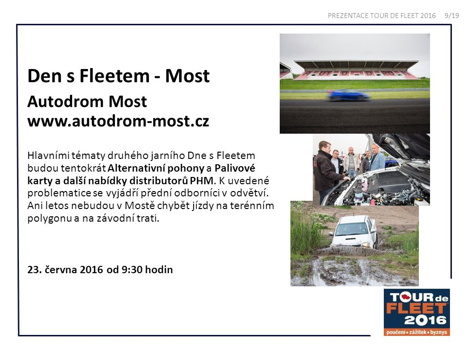 Den s Fleetem - Most Autodrom Most www.autodrom-most.cz Hlavními tématy druhého jarního Dne s Fleetem budou tentokrát Alternativní pohony a Palivové karty a další nabídky distributorů PHM.