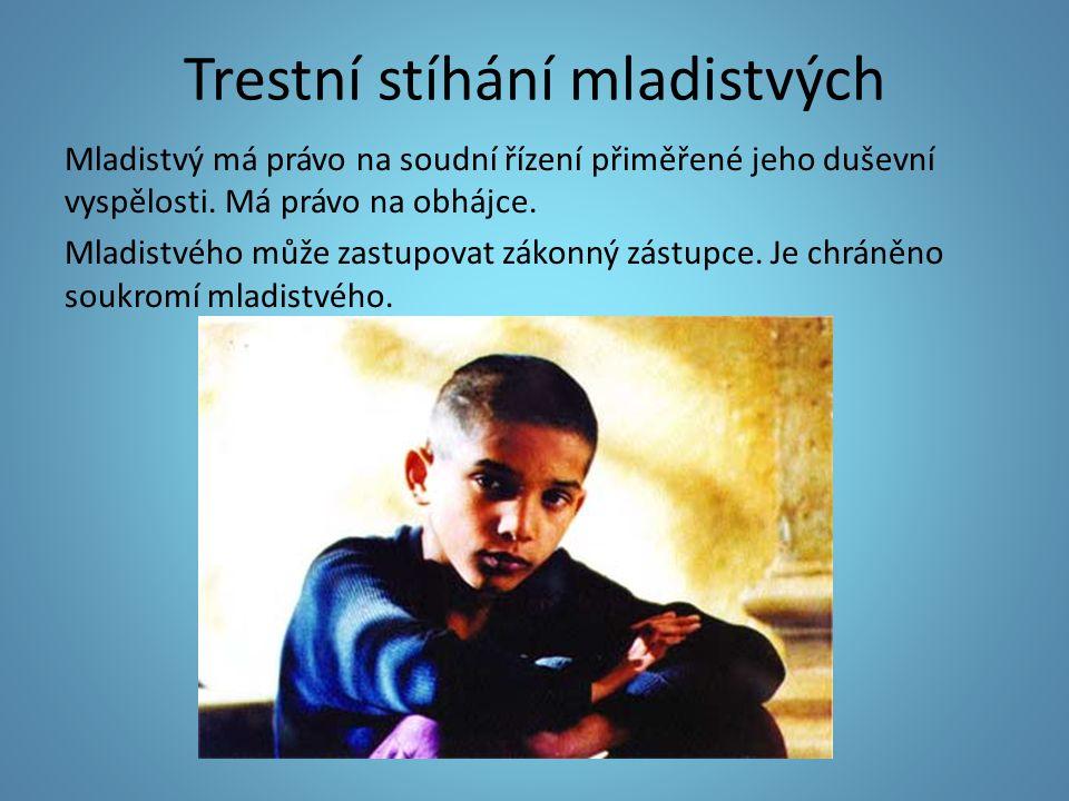 Trestní stíhání mladistvých Mladistvý má právo na soudní řízení přiměřené jeho duševní vyspělosti.