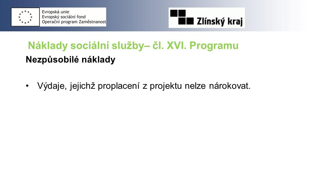 Náklady sociální služby– čl. XVI. Programu Nezpůsobilé náklady Výdaje, jejichž proplacení z projektu nelze nárokovat.