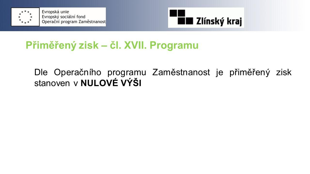 Přiměřený zisk – čl. XVII. Programu Dle Operačního programu Zaměstnanost je přiměřený zisk stanoven v NULOVÉ VÝŠI