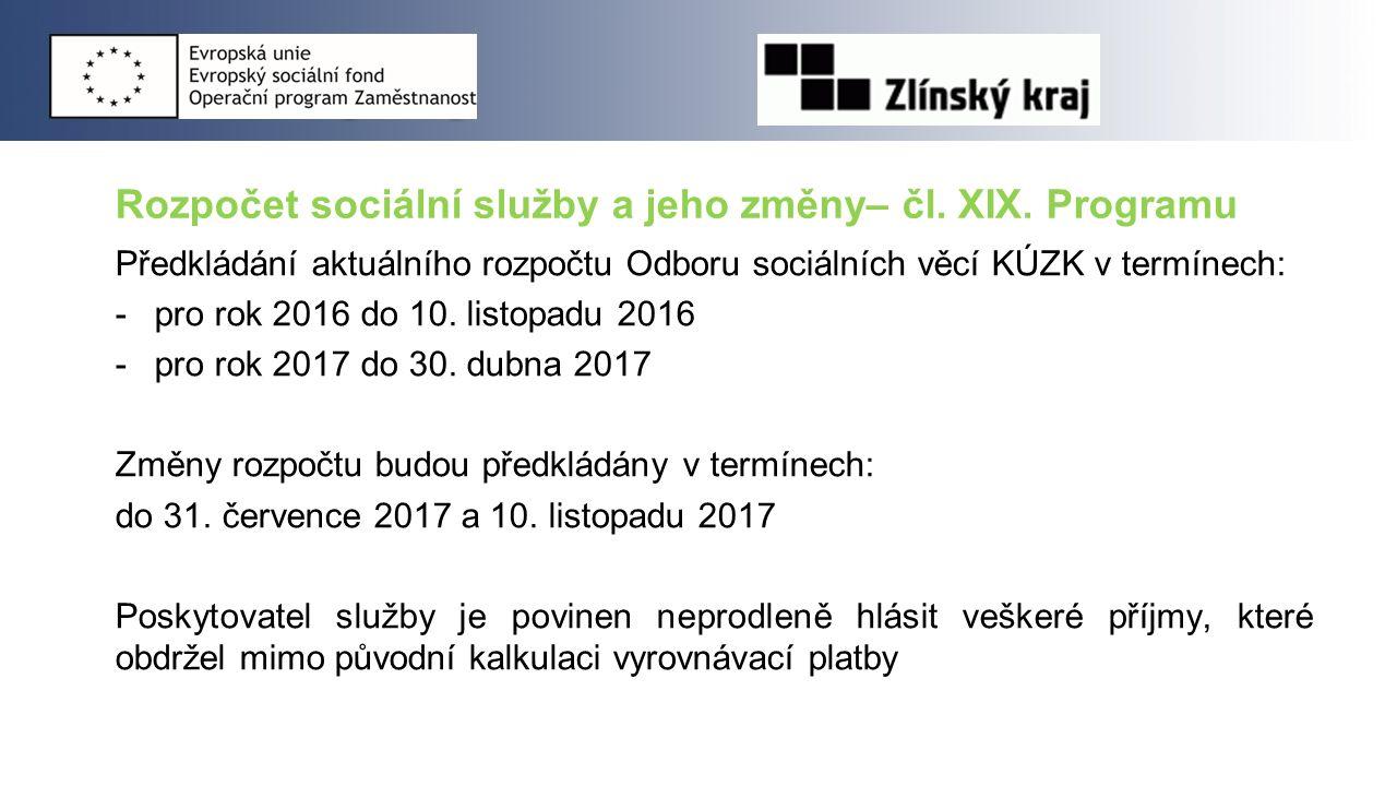 Rozpočet sociální služby a jeho změny– čl. XIX. Programu Předkládání aktuálního rozpočtu Odboru sociálních věcí KÚZK v termínech: -pro rok 2016 do 10.