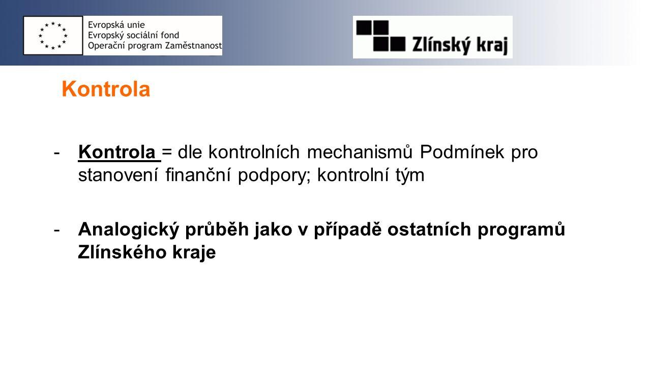 Kontrola -Kontrola = dle kontrolních mechanismů Podmínek pro stanovení finanční podpory; kontrolní tým -Analogický průběh jako v případě ostatních pro
