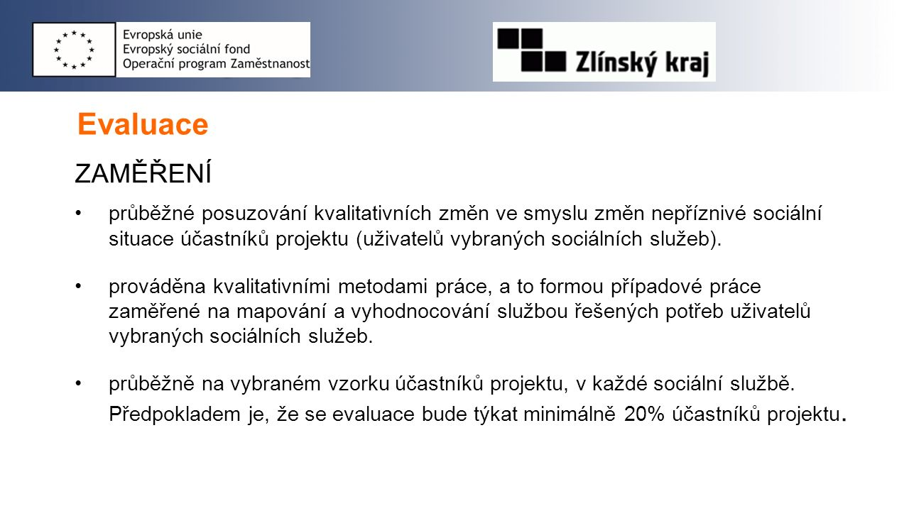 Evaluace ZAMĚŘENÍ průběžné posuzování kvalitativních změn ve smyslu změn nepříznivé sociální situace účastníků projektu (uživatelů vybraných sociálních služeb).