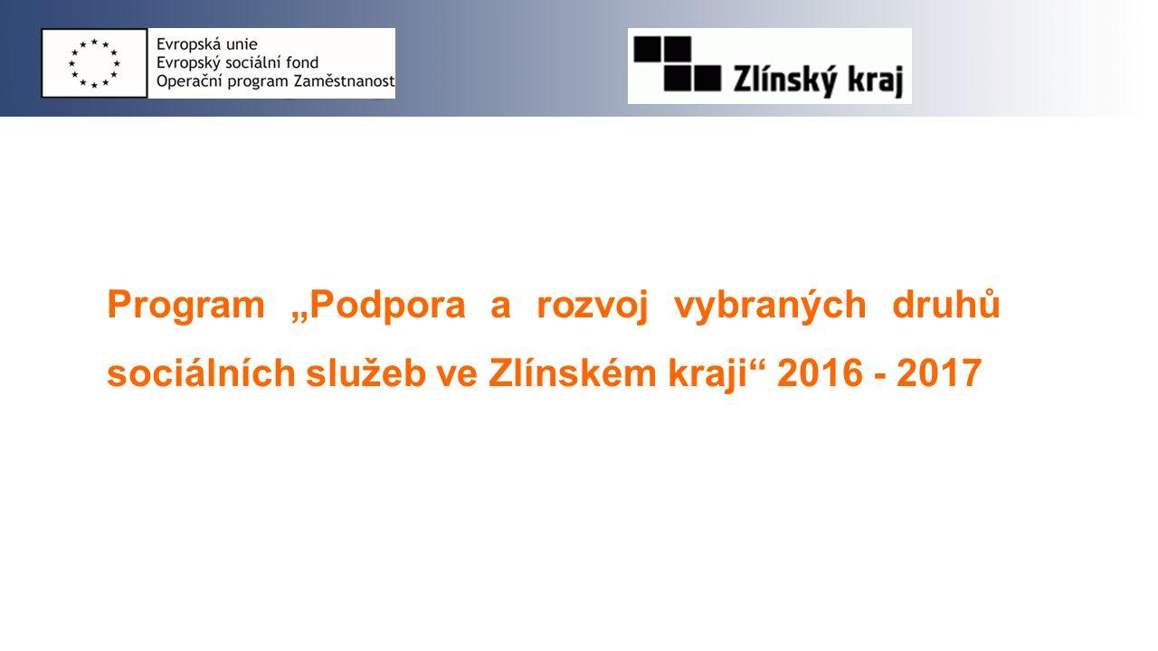 """Program """"Podpora a rozvoj vybraných druhů sociálních služeb ve Zlínském kraji 2016 - 2017"""