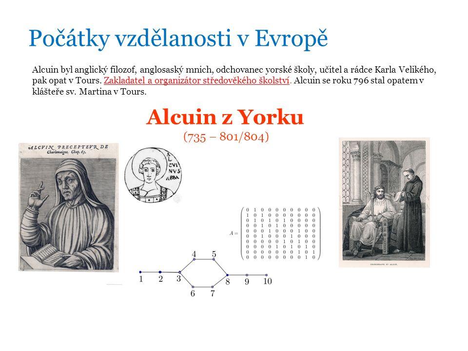 Počátky vzdělanosti v Evropě Alcuin byl anglický filozof, anglosaský mnich, odchovanec yorské školy, učitel a rádce Karla Velikého, pak opat v Tours.
