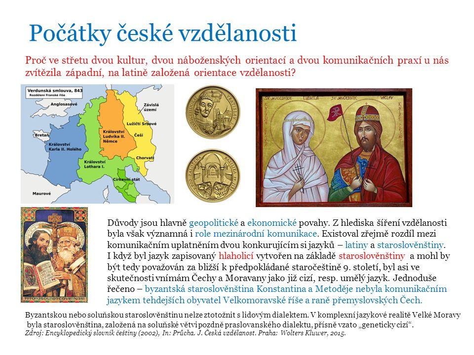 Počátky české vzdělanosti Proč ve střetu dvou kultur, dvou náboženských orientací a dvou komunikačních praxí u nás zvítězila západní, na latině založená orientace vzdělanosti.