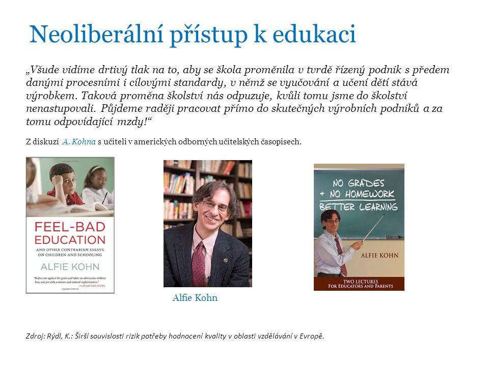 """Neoliberální přístup k edukaci """"Všude vidíme drtivý tlak na to, aby se škola proměnila v tvrdě řízený podnik s předem danými procesními i cílovými standardy, v němž se vyučování a učení dětí stává výrobkem."""