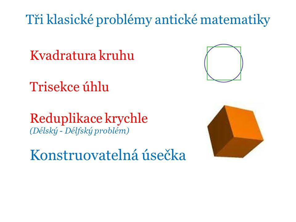 Kvadratura kruhu Trisekce úhlu Reduplikace krychle (Délský - Délfský problém)  Konstruovatelná úsečka Tři klasické problémy antické matematiky