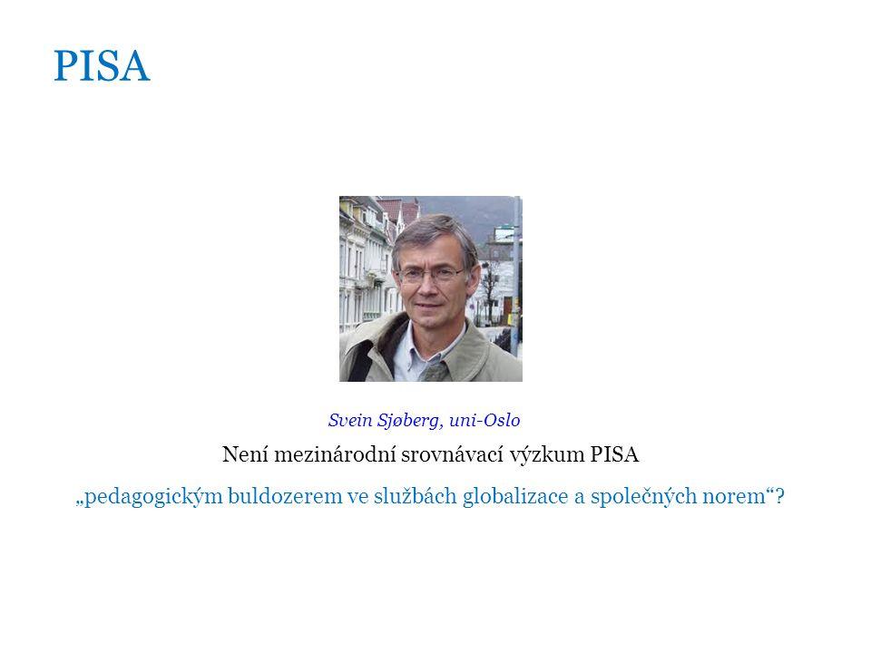 """PISA Svein Sjøberg, uni-Oslo Není mezinárodní srovnávací výzkum PISA """"pedagogickým buldozerem ve službách globalizace a společných norem"""