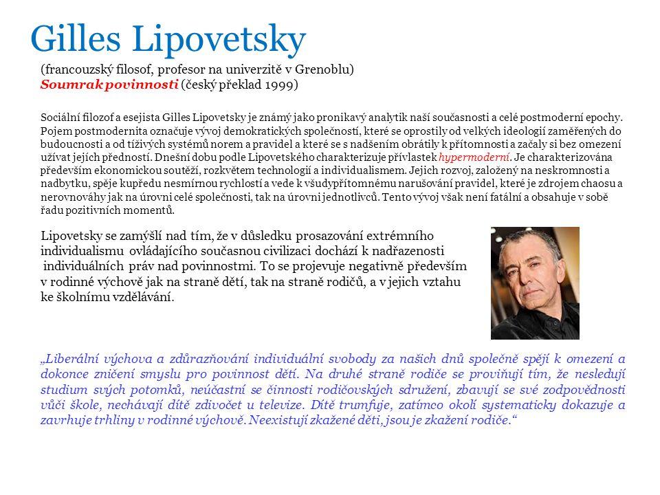 (francouzský filosof, profesor na univerzitě v Grenoblu) Soumrak povinnosti (český překlad 1999) Lipovetsky se zamýšlí nad tím, že v důsledku prosazování extrémního individualismu ovládajícího současnou civilizaci dochází k nadřazenosti individuálních práv nad povinnostmi.