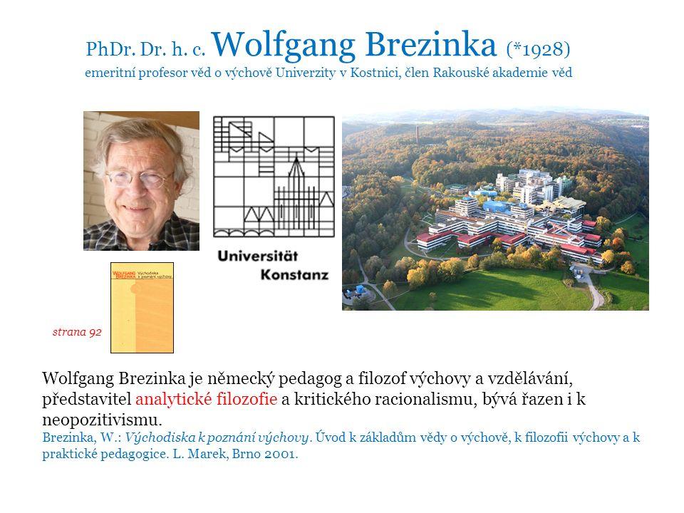 Wolfgang Brezinka je německý pedagog a filozof výchovy a vzdělávání, představitel analytické filozofie a kritického racionalismu, bývá řazen i k neopozitivismu.