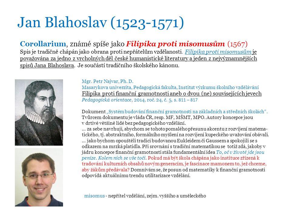 Jan Blahoslav (1523-1571) Corollarium, známé spíše jako Filipika proti misomusům (1567) Spis je tradičně chápán jako obrana proti nepřátelům vzdělanosti.