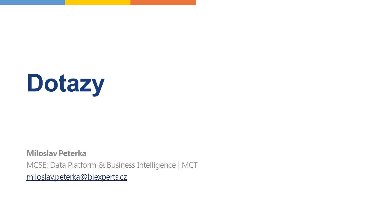 Dotazy Miloslav Peterka MCSE: Data Platform & Business Intelligence | MCT miloslav.peterka@biexperts.cz