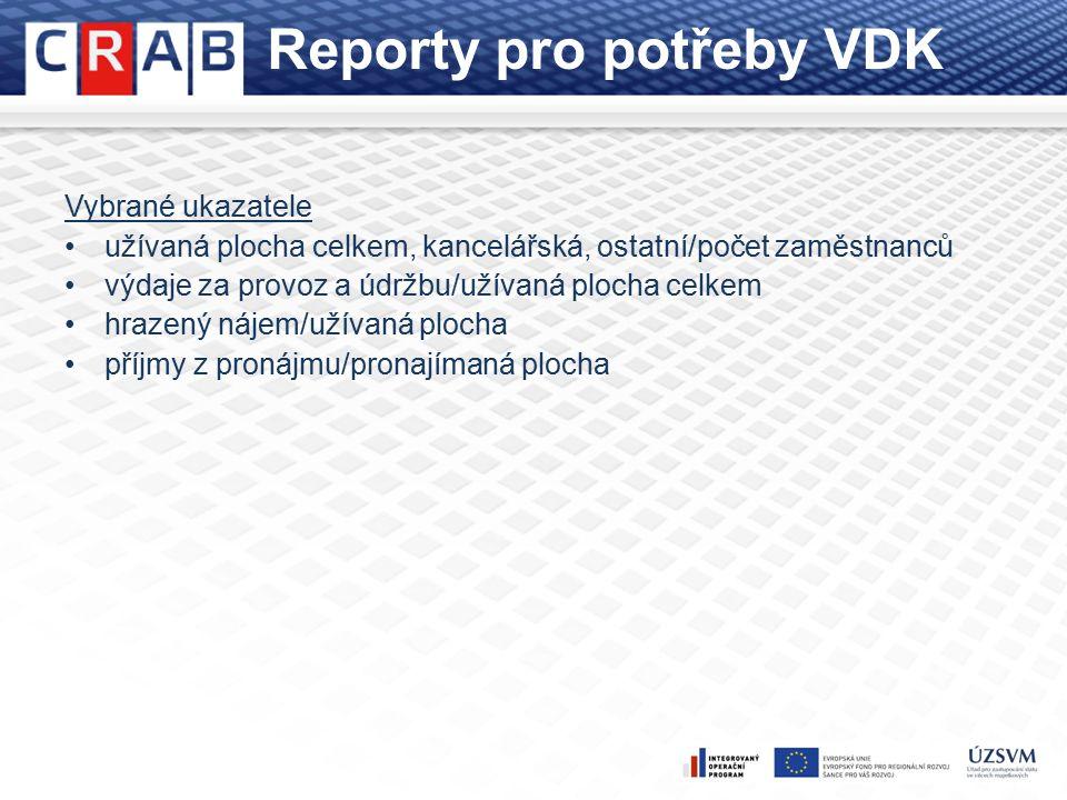 Reporty pro potřeby VDK Vybrané ukazatele užívaná plocha celkem, kancelářská, ostatní/počet zaměstnanců výdaje za provoz a údržbu/užívaná plocha celkem hrazený nájem/užívaná plocha příjmy z pronájmu/pronajímaná plocha