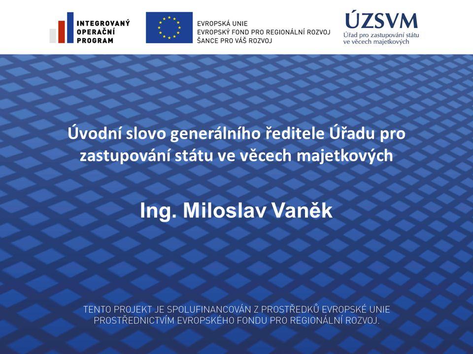 Úvodní slovo generálního ředitele Úřadu pro zastupování státu ve věcech majetkových Ing. Miloslav Vaněk
