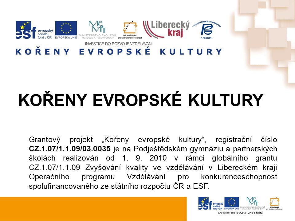 """KOŘENY EVROPSKÉ KULTURY Grantový projekt """"Kořeny evropské kultury , registrační číslo CZ.1.07/1.1.09/03.0035 je na Podještědském gymnáziu a partnerských školách realizován od 1."""