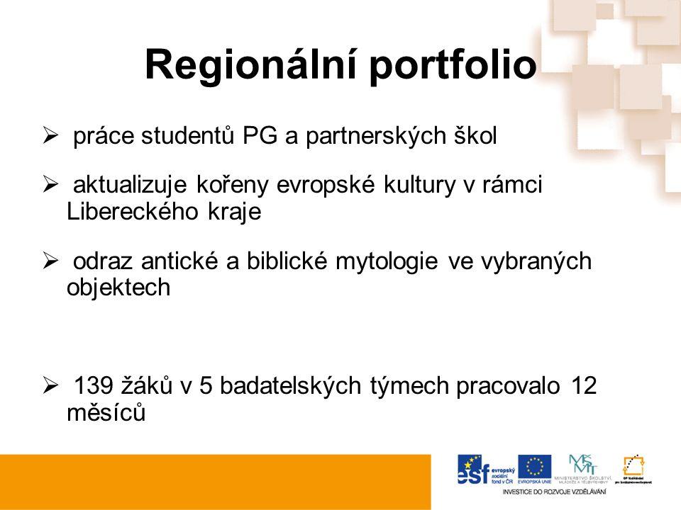 Regionální portfolio  práce studentů PG a partnerských škol  aktualizuje kořeny evropské kultury v rámci Libereckého kraje  odraz antické a biblické mytologie ve vybraných objektech  139 žáků v 5 badatelských týmech pracovalo 12 měsíců