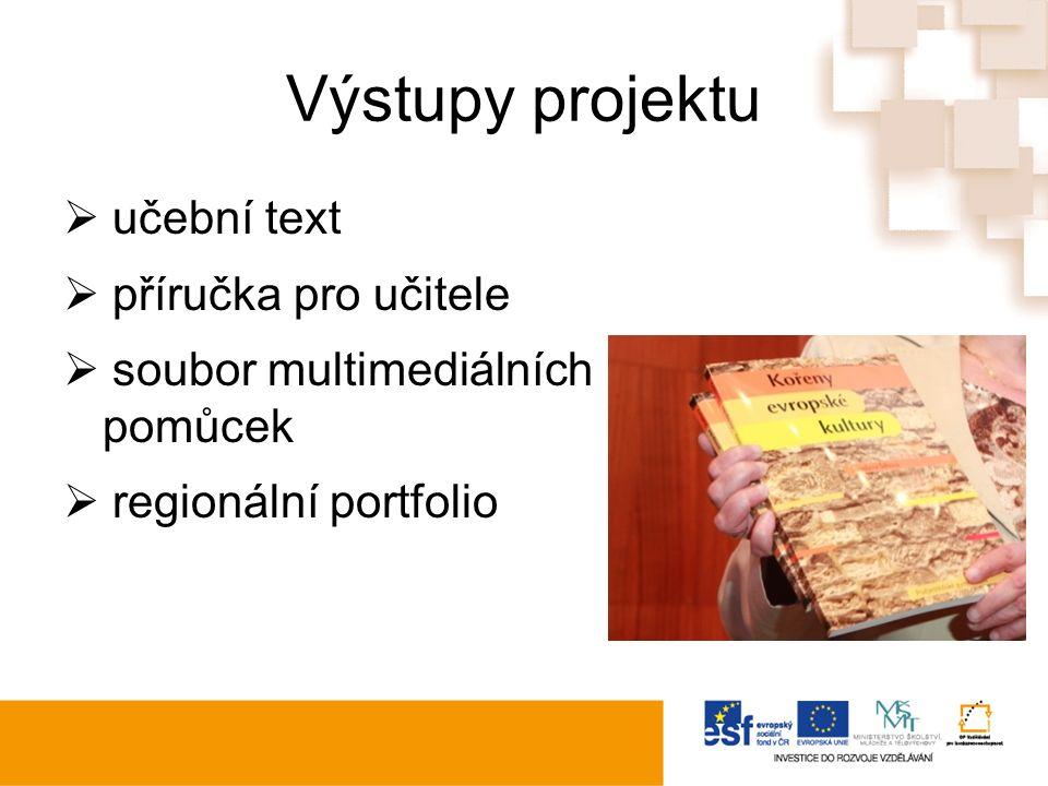 Výstupy projektu  učební text  příručka pro učitele  soubor multimediálních pomůcek  regionální portfolio