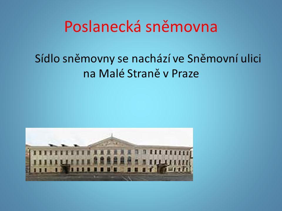 Poslanecká sněmovna Sídlo sněmovny se nachází ve Sněmovní ulici na Malé Straně v Praze