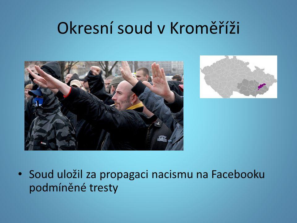 Okresní soud v Kroměříži Soud uložil za propagaci nacismu na Facebooku podmíněné tresty