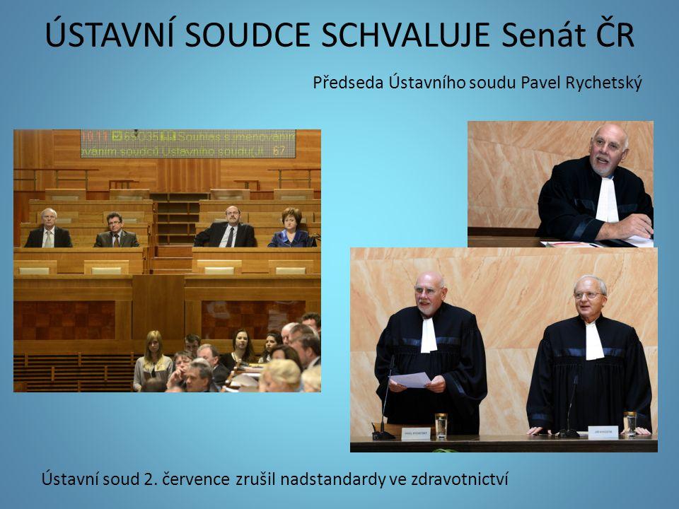 ÚSTAVNÍ SOUDCE SCHVALUJE Senát ČR Předseda Ústavního soudu Pavel Rychetský Ústavní soud 2. července zrušil nadstandardy ve zdravotnictví