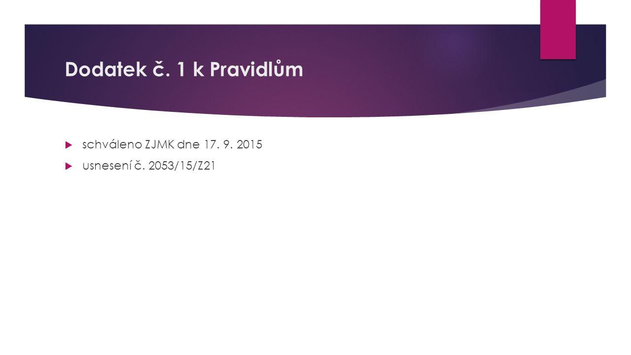 Dodatek č. 1 k Pravidlům  schváleno ZJMK dne 17. 9. 2015  usnesení č. 2053/15/Z21