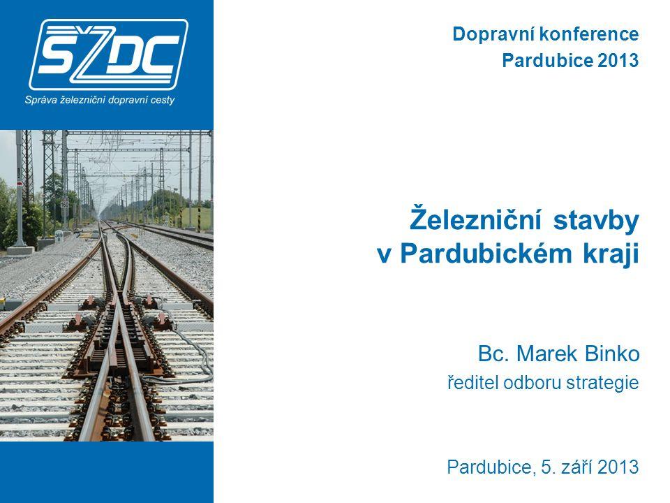 Železniční stavby v Pardubickém kraji Bc. Marek Binko ředitel odboru strategie Pardubice, 5.