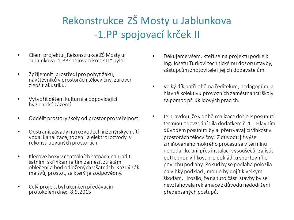 """Rekonstrukce ZŠ Mosty u Jablunkova -1.PP spojovací krček II Cílem projektu """"Rekonstrukce ZŠ Mosty u Jablunkova -1.PP spojovací krček II """" bylo: Zpříje"""