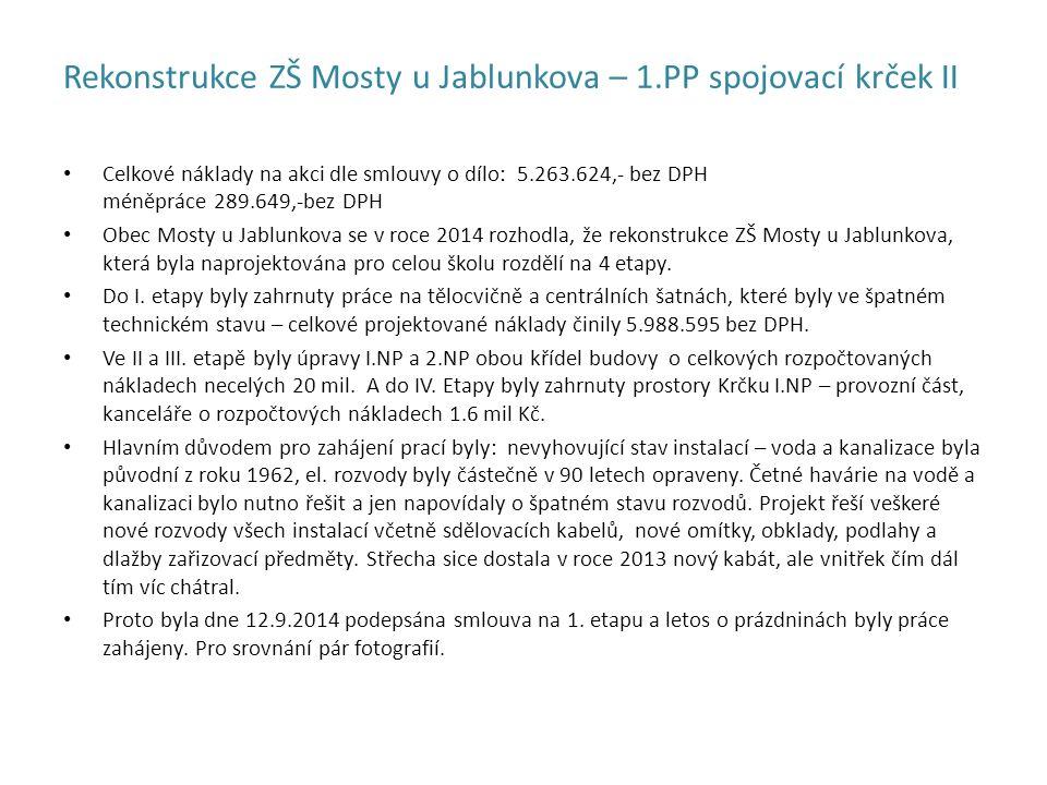 Rekonstrukce ZŠ Mosty u Jablunkova – 1.PP spojovací krček II Celkové náklady na akci dle smlouvy o dílo: 5.263.624,- bez DPH méněpráce 289.649,-bez DPH Obec Mosty u Jablunkova se v roce 2014 rozhodla, že rekonstrukce ZŠ Mosty u Jablunkova, která byla naprojektována pro celou školu rozdělí na 4 etapy.