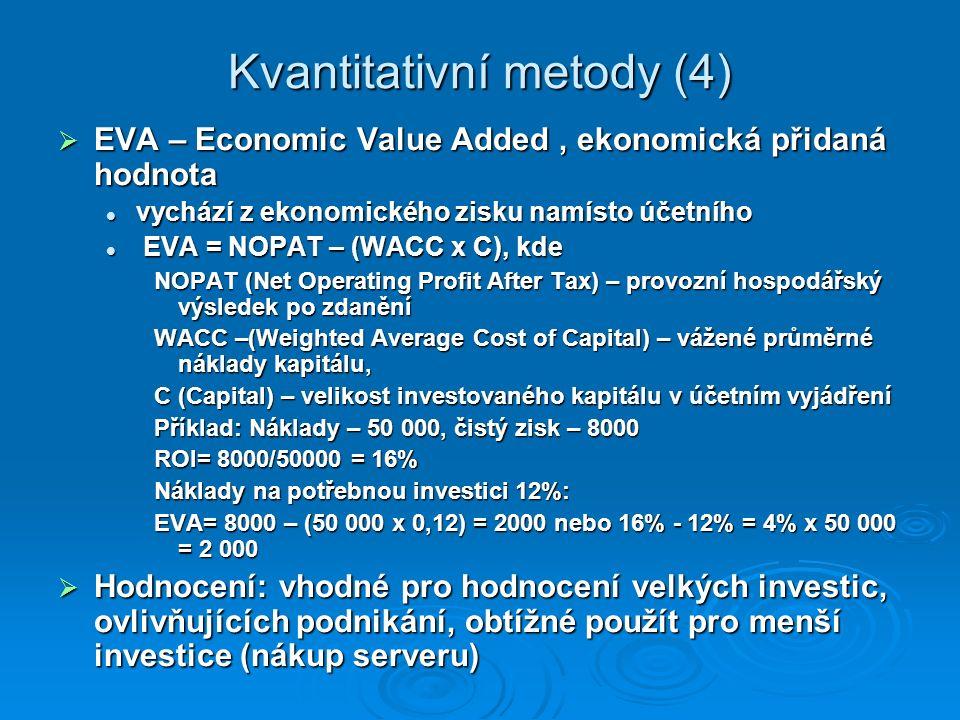 Kvantitativní metody (4)  EVA – Economic Value Added, ekonomická přidaná hodnota vychází z ekonomického zisku namísto účetního vychází z ekonomického