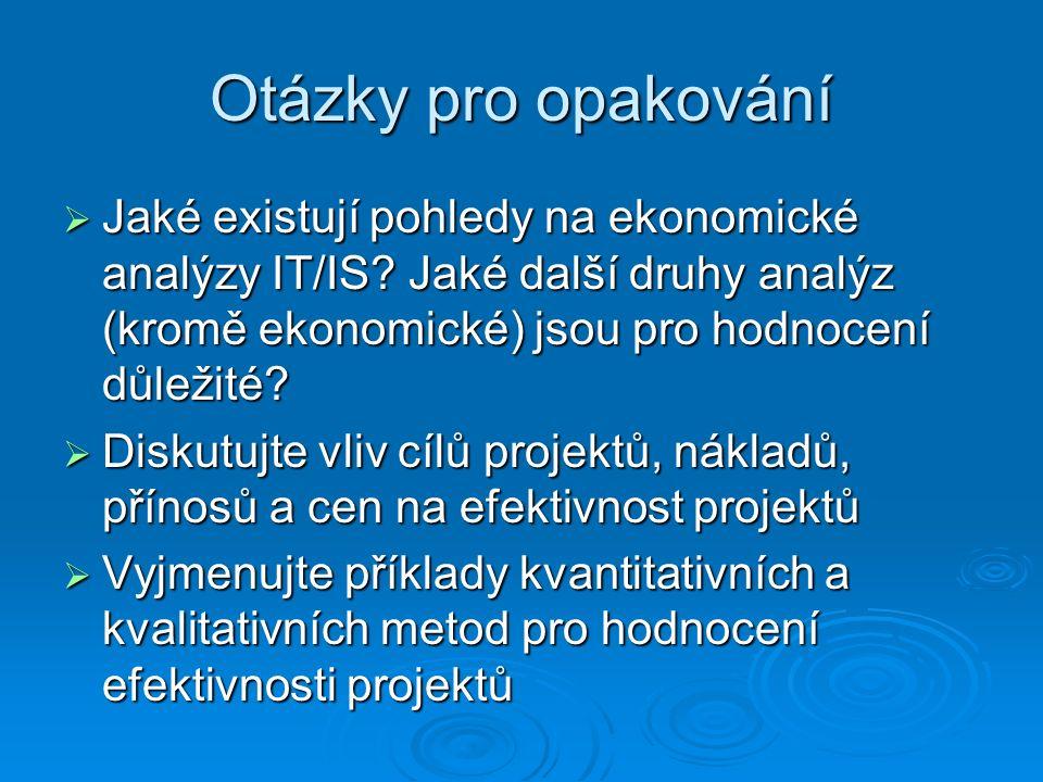 Otázky pro opakování  Jaké existují pohledy na ekonomické analýzy IT/IS? Jaké další druhy analýz (kromě ekonomické) jsou pro hodnocení důležité?  Di
