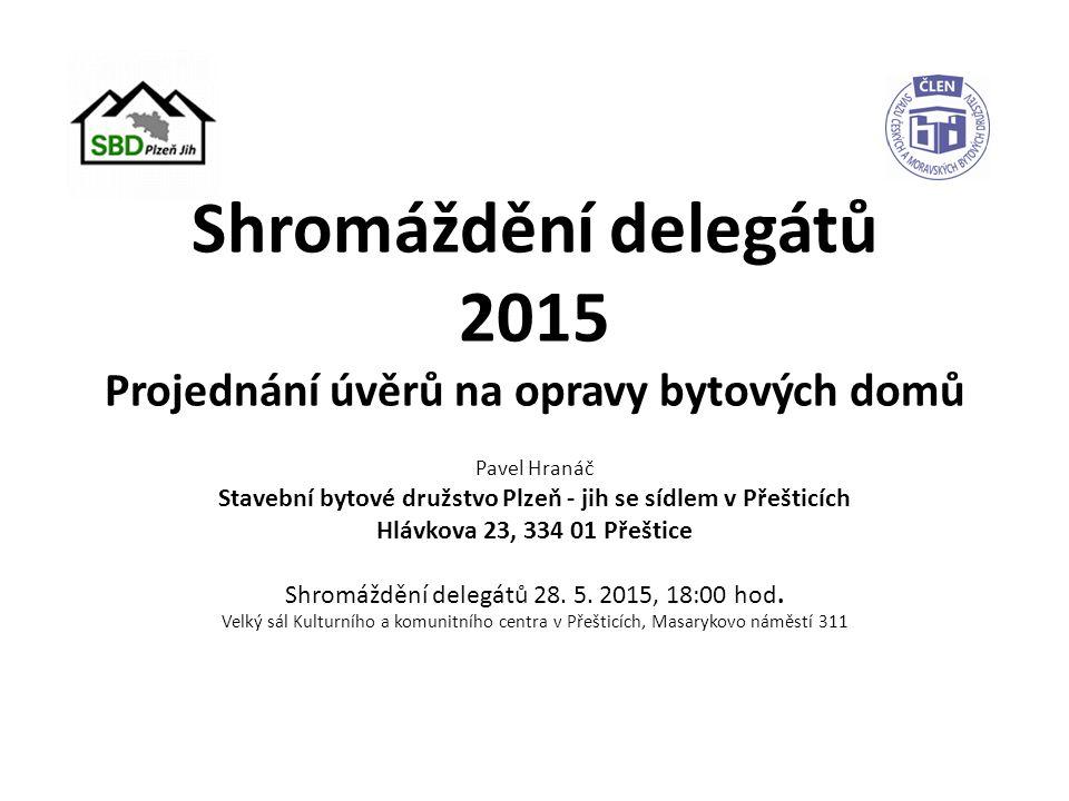 Shromáždění delegátů 2015 Projednání úvěrů na opravy bytových domů Pavel Hranáč Stavební bytové družstvo Plzeň - jih se sídlem v Přešticích Hlávkova 23, 334 01 Přeštice Shromáždění delegátů 28.