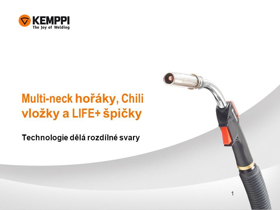 1 Multi-neck hořáky, Chili vložky a LIFE+ špičky Technologie dělá rozdílné svary