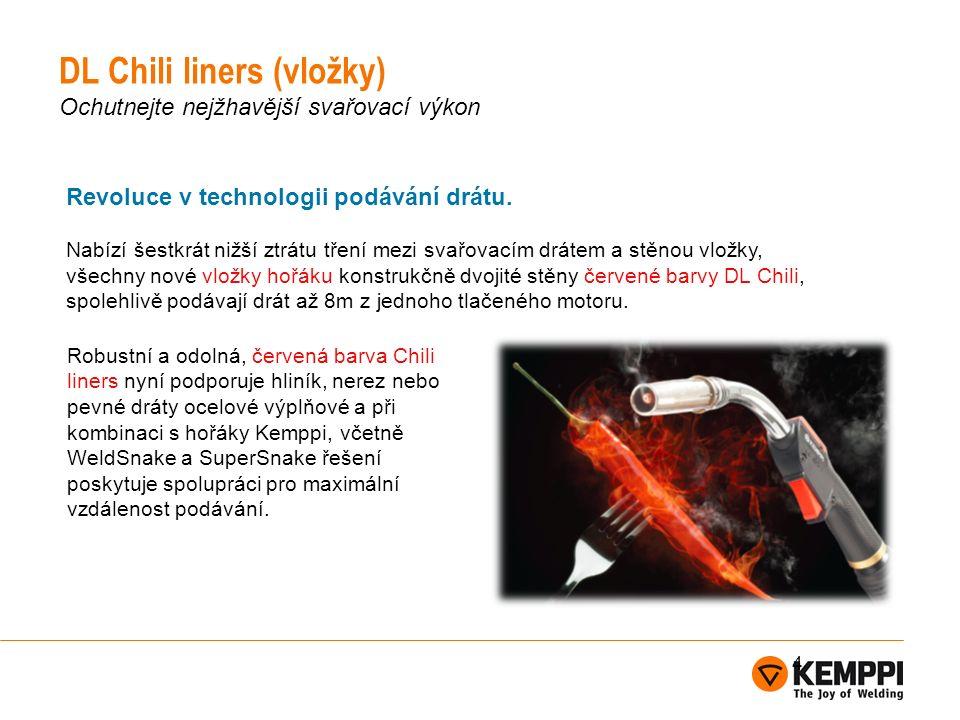 DL Chili liners (vložky) Ochutnejte nejžhavější svařovací výkon 4 Revoluce v technologii podávání drátu.