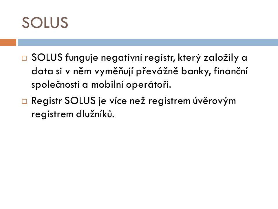 SOLUS  SOLUS funguje negativní registr, který založily a data si v něm vyměňují převážně banky, finanční společnosti a mobilní operátoři.