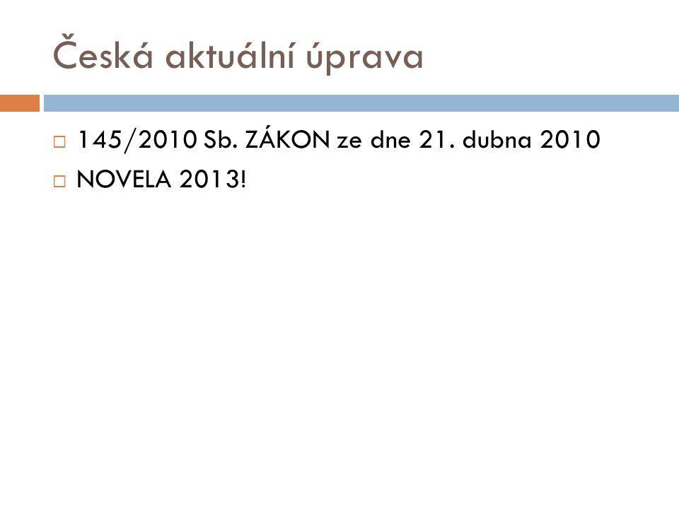 Česká aktuální úprava  145/2010 Sb. ZÁKON ze dne 21. dubna 2010  NOVELA 2013!