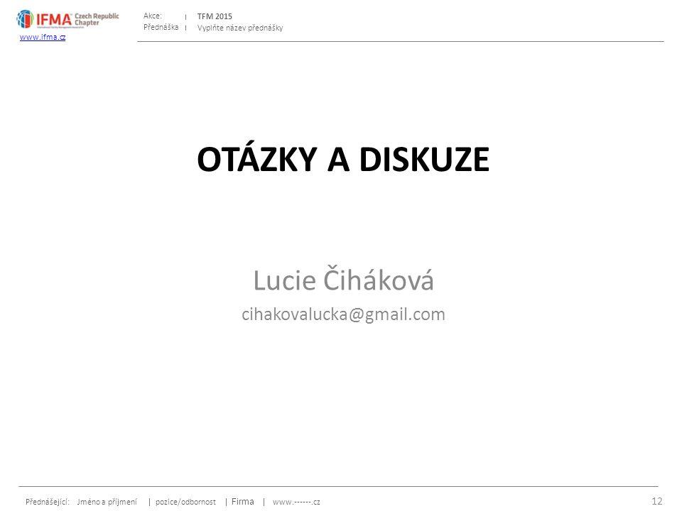 Přednáška Akce: Přednášející: Jméno a příjmení | pozice/odbornost | Firma | www.------.cz TFM 2015 www.ifma.cz Vyplňte název přednášky OTÁZKY A DISKUZE Lucie Čiháková cihakovalucka@gmail.com 12