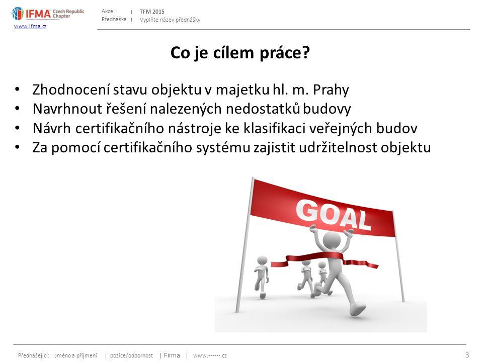 Přednáška Akce: Přednášející: Jméno a příjmení | pozice/odbornost | Firma | www.------.cz TFM 2015 www.ifma.cz Vyplňte název přednášky Co je cílem práce.