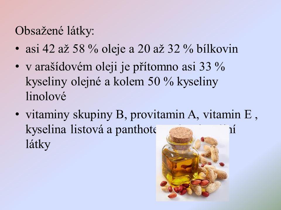 Obsažené látky: asi 42 až 58 % oleje a 20 až 32 % bílkovin v arašídovém oleji je přítomno asi 33 % kyseliny olejné a kolem 50 % kyseliny linolové vitaminy skupiny B, provitamin A, vitamin E, kyselina listová a panthotenová, minerální látky