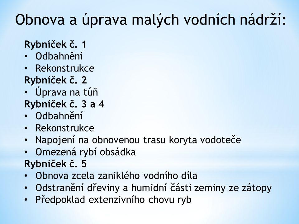 Rybníček č. 1 Odbahnění Rekonstrukce Rybníček č. 2 Úprava na tůň Rybníček č.
