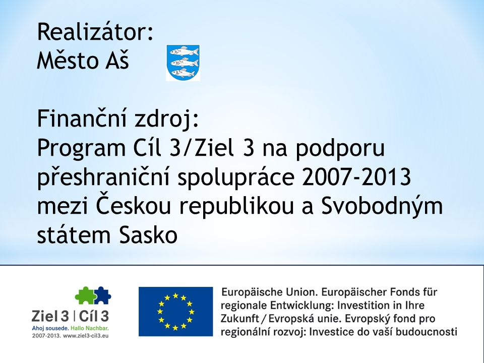 Realizátor: Město Aš Finanční zdroj: Program Cíl 3/Ziel 3 na podporu přeshraniční spolupráce 2007-2013 mezi Českou republikou a Svobodným státem Sasko