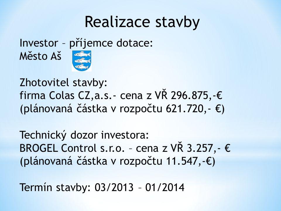 Investor – příjemce dotace: Město Aš Zhotovitel stavby: firma Colas CZ,a.s.- cena z VŘ 296.875,-€ (plánovaná částka v rozpočtu 621.720,- €) Technický dozor investora: BROGEL Control s.r.o.