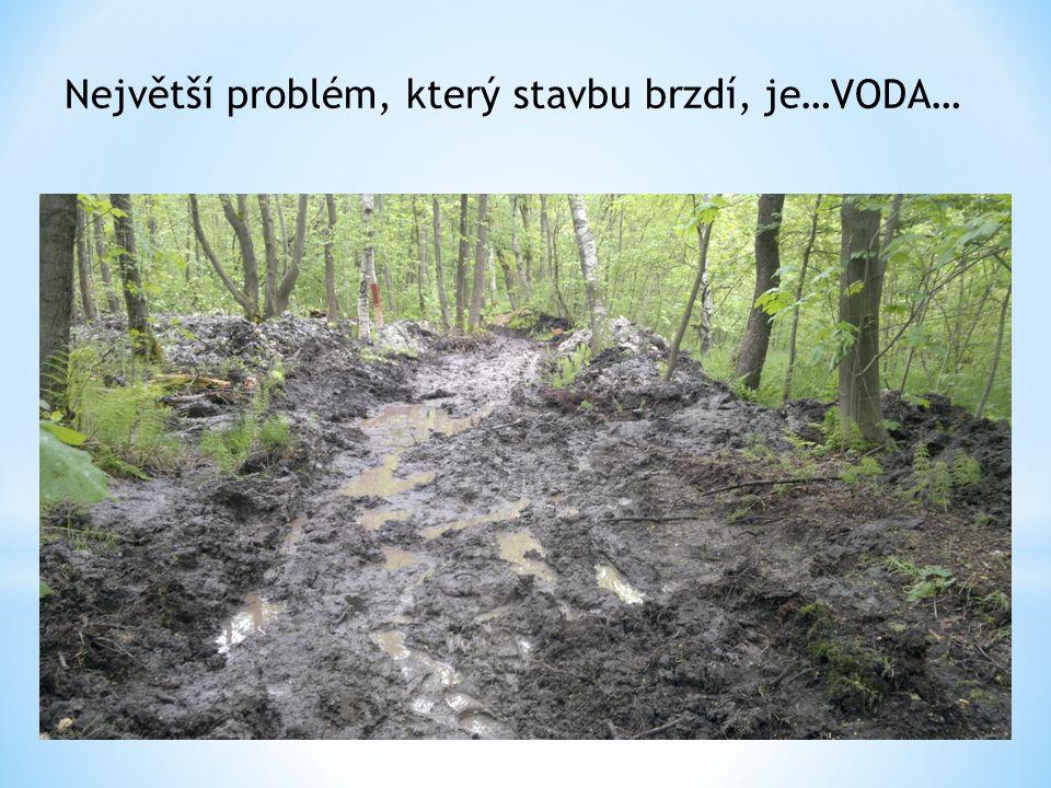 Největší problém, který stavbu brzdí, je…VODA…