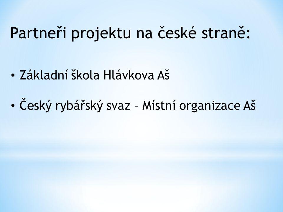 Základní škola Hlávkova Aš Český rybářský svaz – Místní organizace Aš Partneři projektu na české straně: