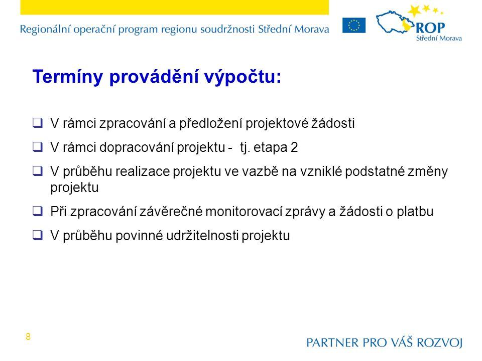8 Termíny provádění výpočtu:  V rámci zpracování a předložení projektové žádosti  V rámci dopracování projektu - tj.