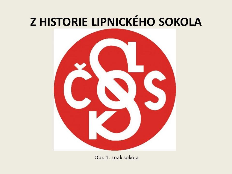 Z HISTORIE LIPNICKÉHO SOKOLA Sokolská organizace v Lipnici nad Sázavou byla založena 9.