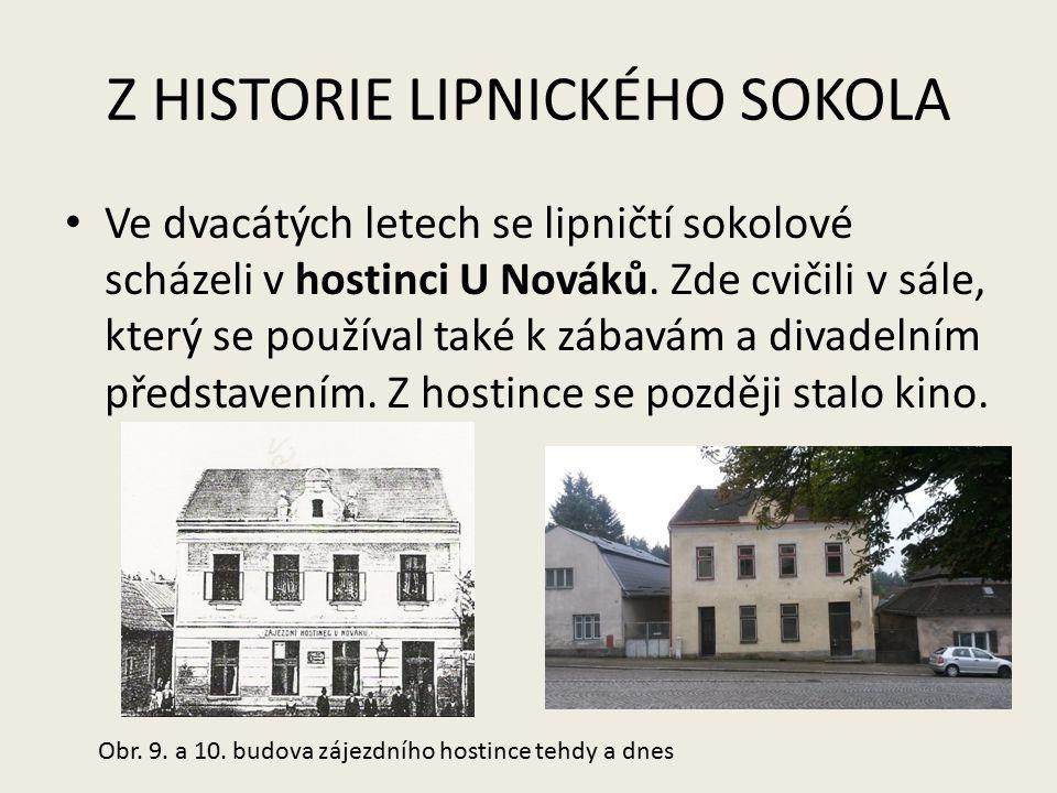 Z HISTORIE LIPNICKÉHO SOKOLA Ve dvacátých letech se lipničtí sokolové scházeli v hostinci U Nováků. Zde cvičili v sále, který se používal také k zábav